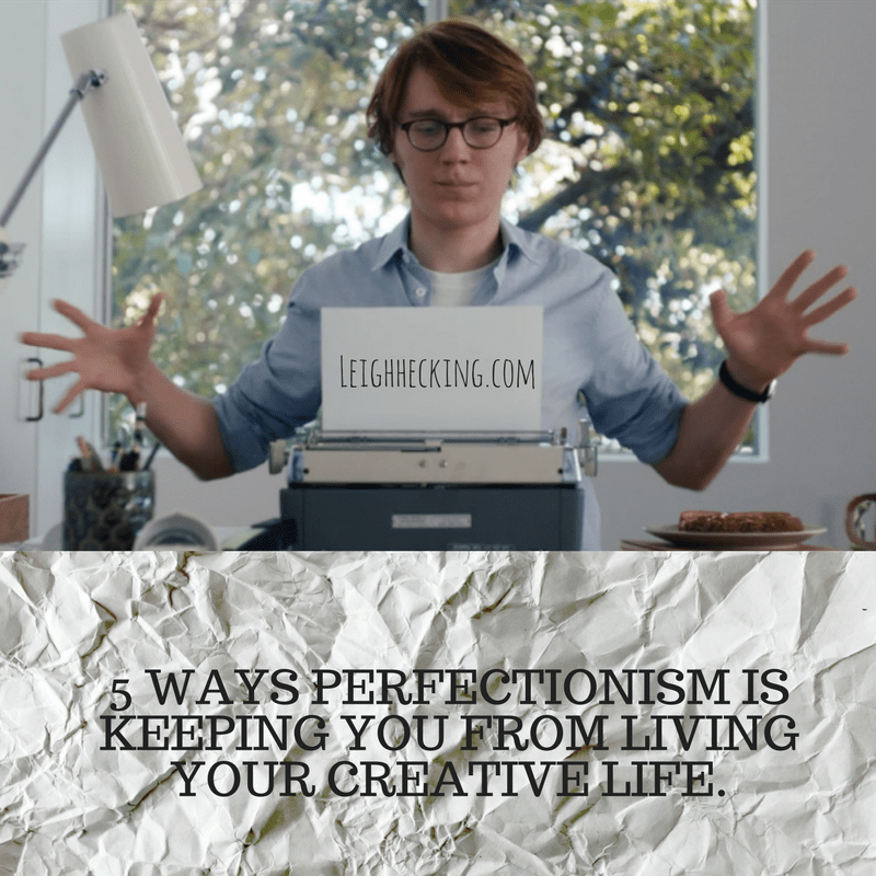 5 WAYS PERFECTIONISM IS KEEPING YOU FROM LIVING YOUR CREATIVE LIFE.-min