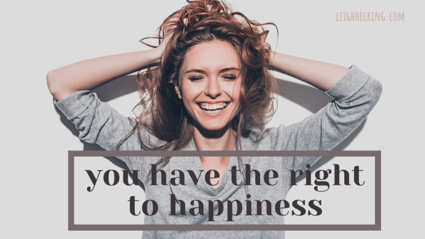You Have the Right to Happiness.