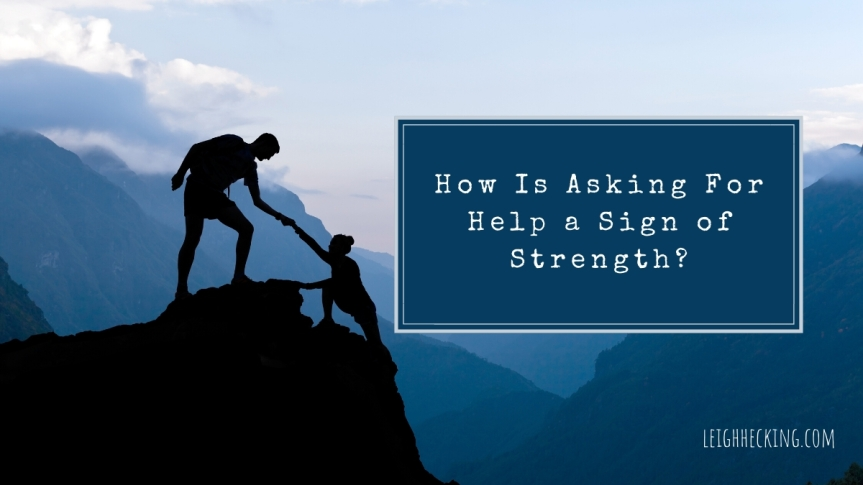 How is Asking for Help a Sign of Strength?