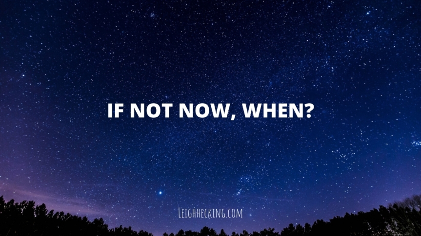 If Not Now,When?