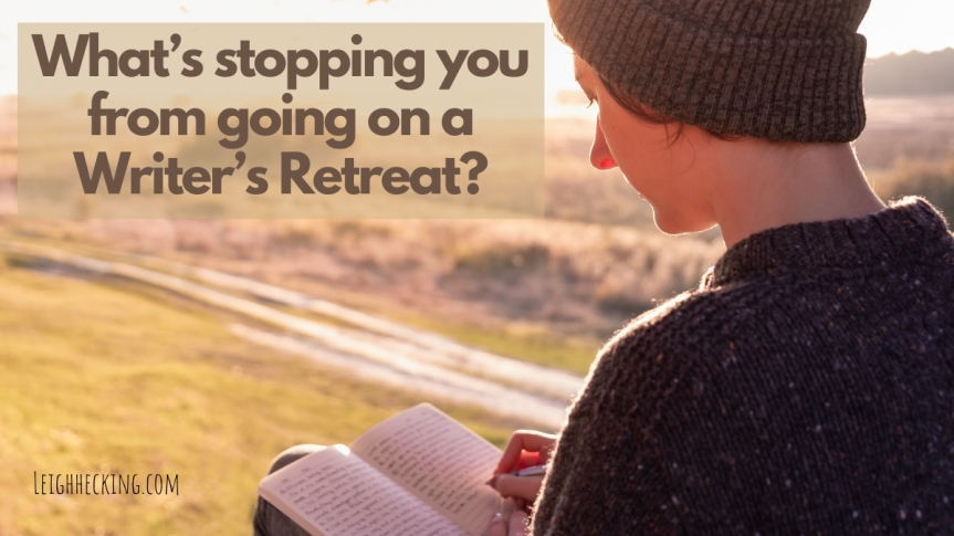 What's stopping you from going on a Writer'sRetreat?