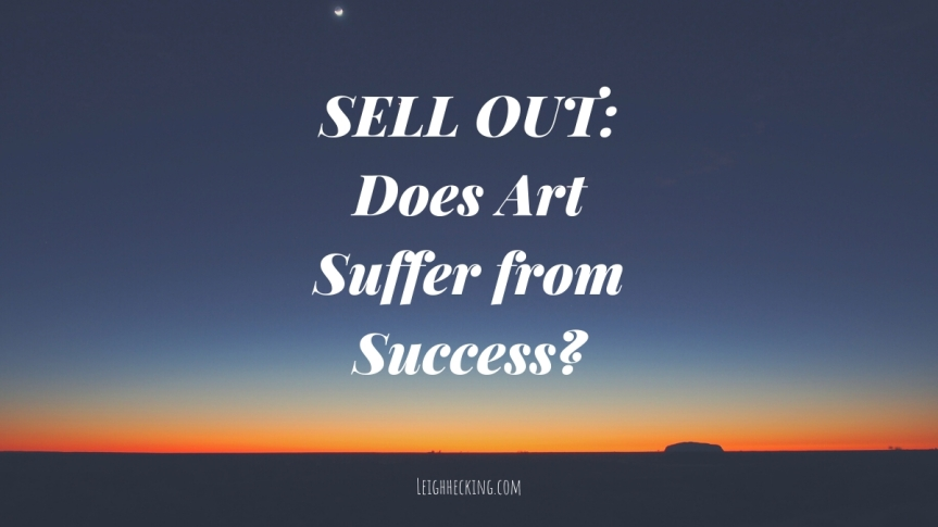 SELL OUT: Does Art Suffer from Success?