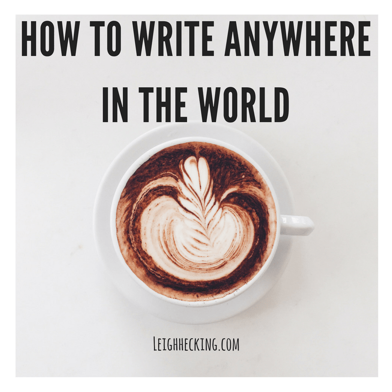 How to Write Anywhere in the World - Leighhecking.com-min