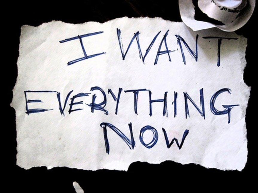 instant-gratification-i-want-it-now