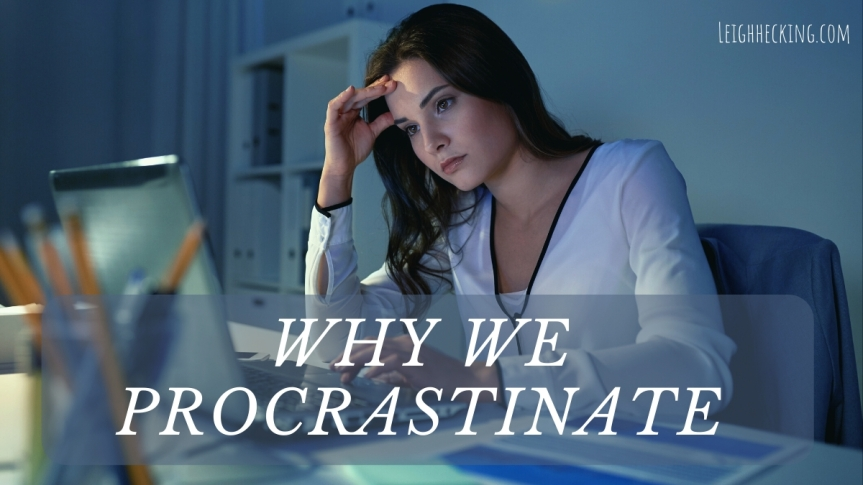 Why We Procrastinate. (Pt 1)