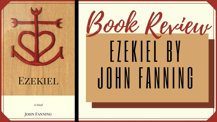 Ezekiel: A novel by John Fanning