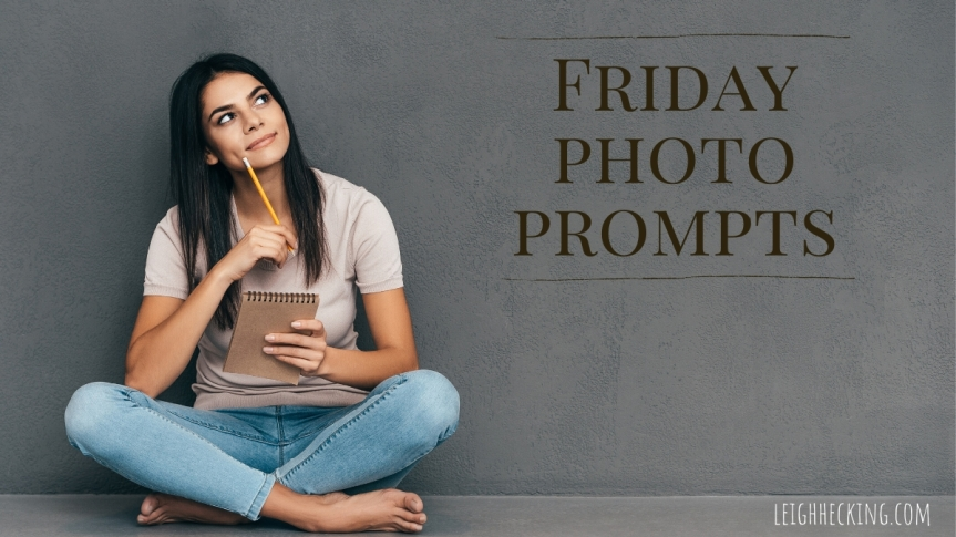 Friday Photo Prompts