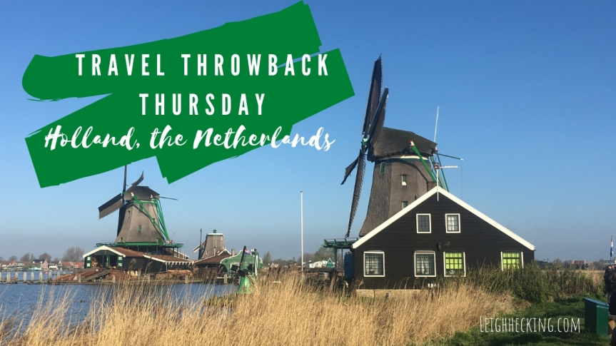 Travel Throwback Thursday – Holland, the Netherlands