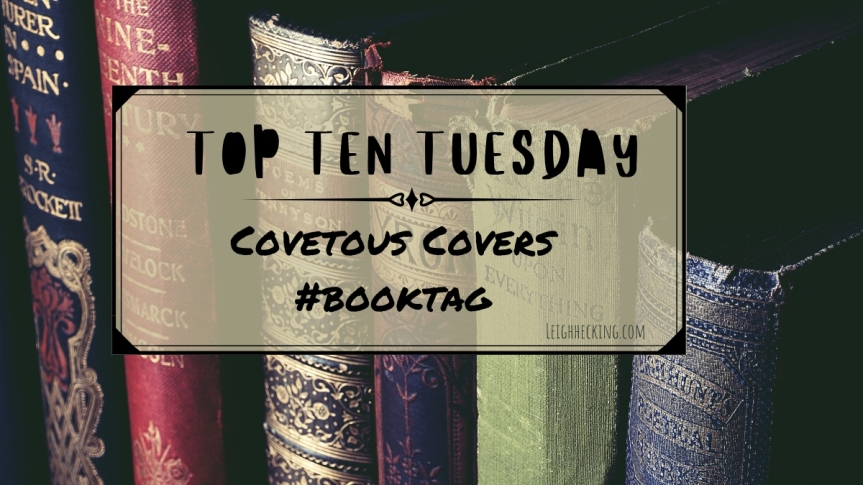 Top Ten Tuesday: Covetous Covers #booktag