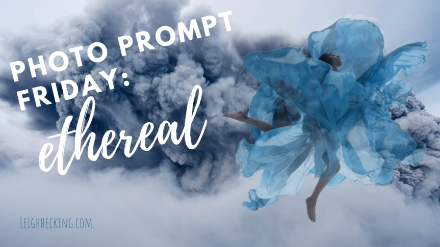 Photo Prompt Friday: Ethereal
