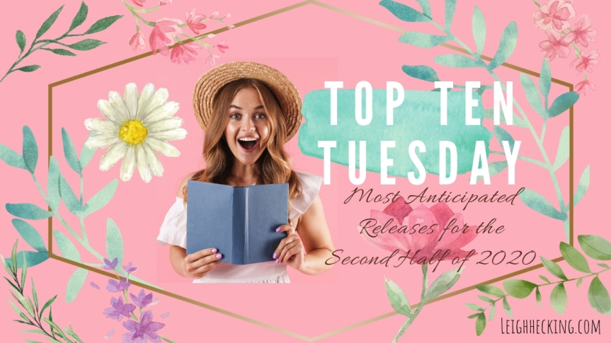 Top Ten Tuesday: Most Anticipated Releases for the Second Half of 2020