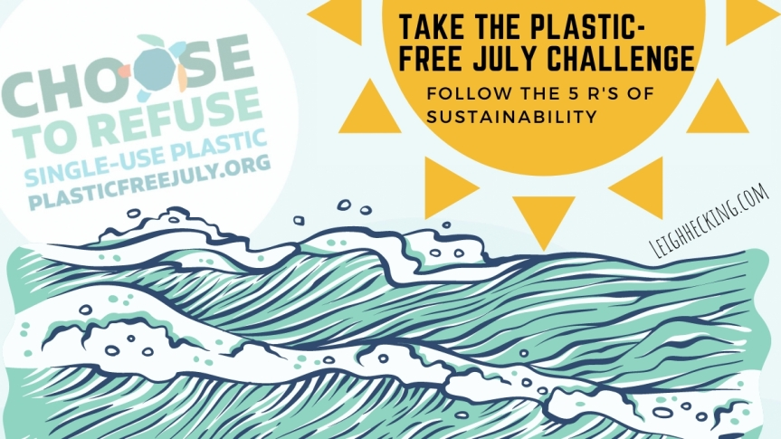 Take the Plastic-Free July Challenge: Follow the 5 R's of Sustainability