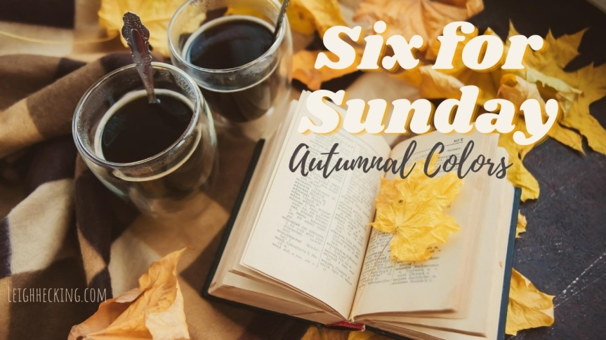 Six for Sunday: Autumnal Colors