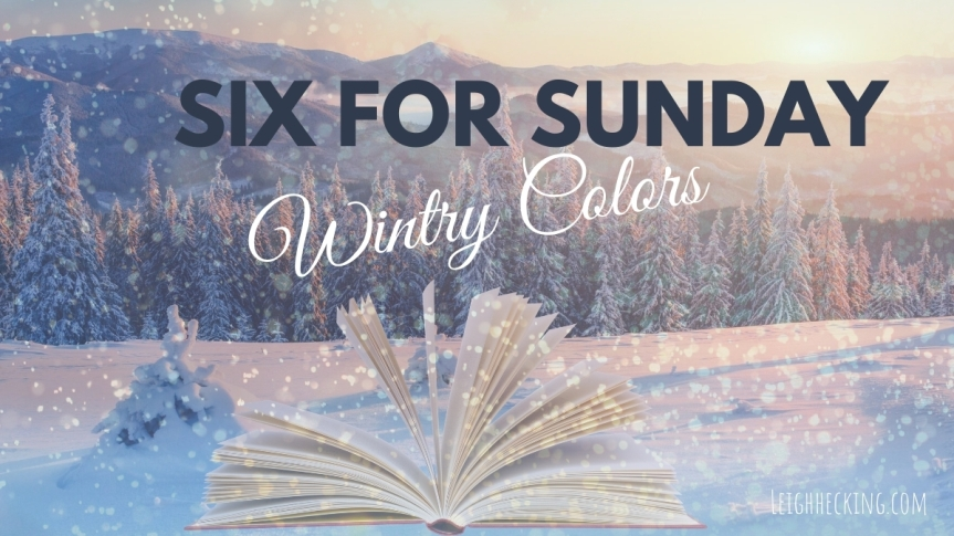 Six For Sunday – Wintry Colors