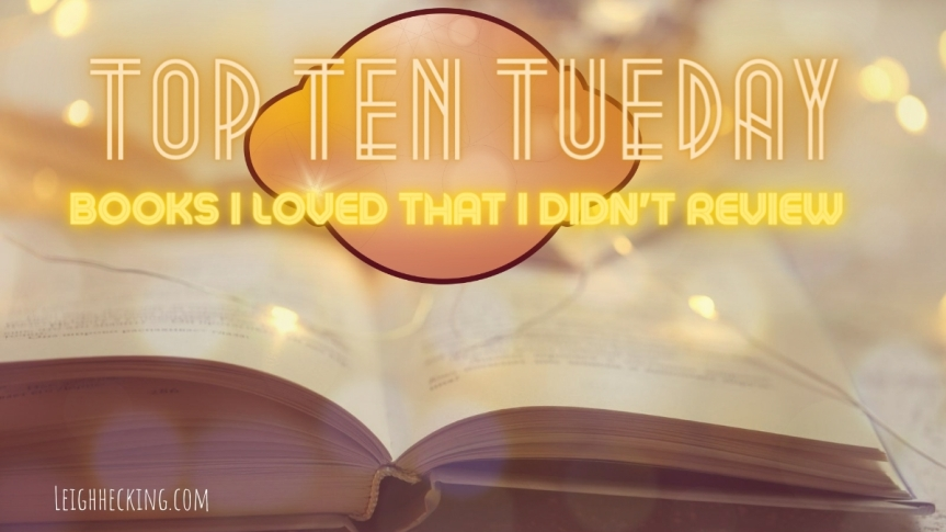 Top Ten Tuesday: Books I Loved That I Didn't Review