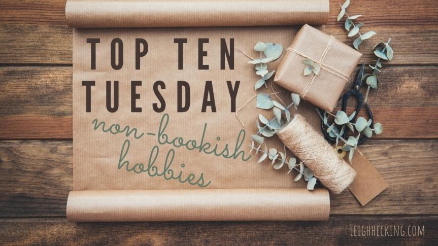 Top Ten Tuesday: Non-BookishHobbies