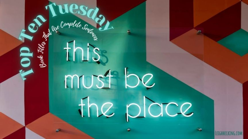 Top Ten Tuesday: Book Titles That Are CompleteSentences