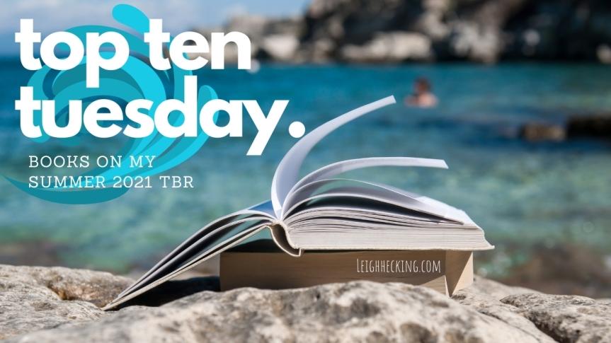 Top Ten Tuesday: Books On My Summer 2021TBR